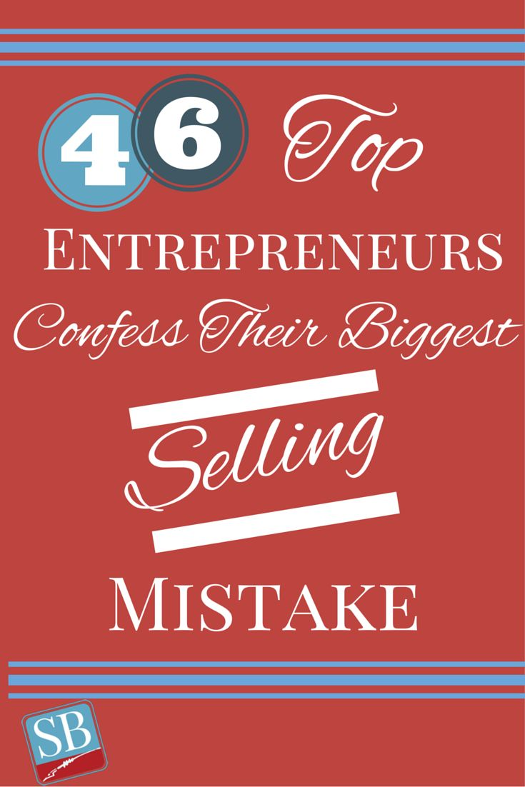 46 Top Entrepreneurs Confess Their Biggest Selling Mistake