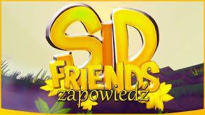 Uwialbiam Sida i jego serie Sid Friends
