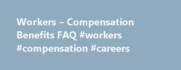 Workers – Compensation Benefits FAQ #workers #compensation #careers http://las-vegas.remmont.com/workers-compensation-benefits-faq-workers-compensation-careers/  # Workers Compensation Benefits FAQ Does workers' compensation cover just my medical bills? Workers' comp does pay hospital and medical expenses that are necessary to diagnose and treat your injury. But it also provides disability payments while you are unable to work (typically, about two-thirds of your regular salary), and may pay…
