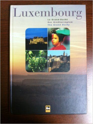 Luxembourg - Le Grand-Duche, Das Grobherzogtum, The Grand Duchy: Amazon.ca: Books