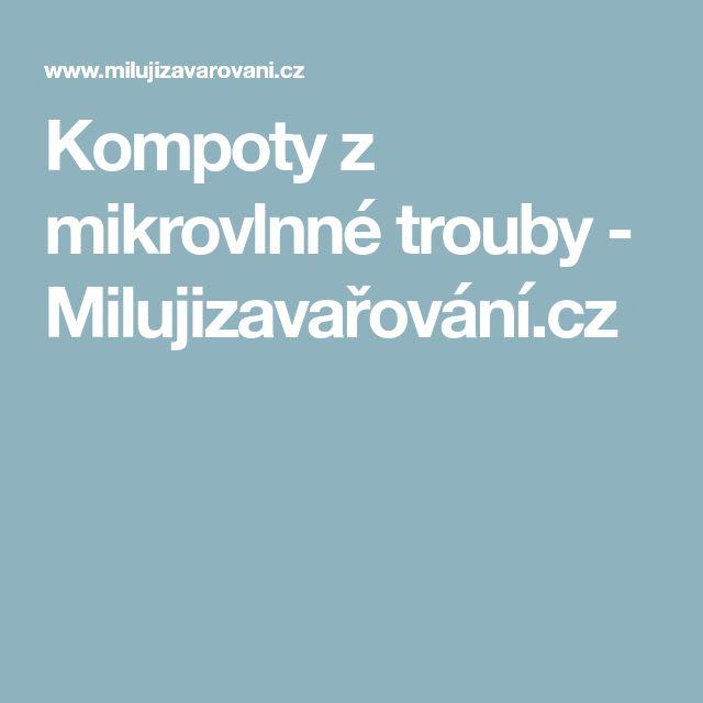 Kompoty z mikrovlnné trouby - Milujizavařování.cz