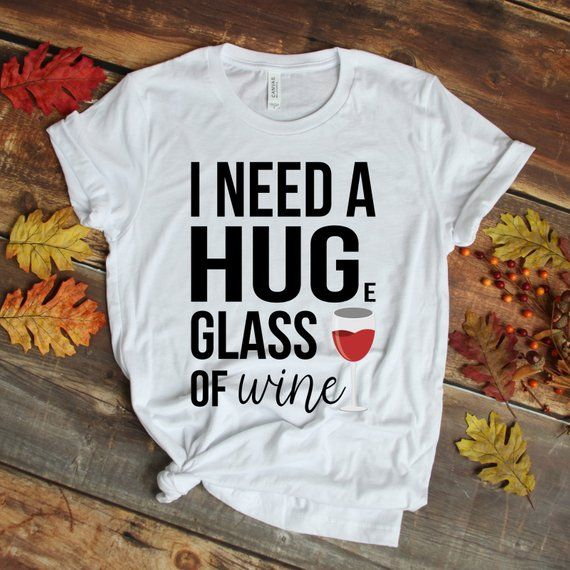 I need a HUGe glass of wine T-shirt - Funny wine shirt for women - Wine gift for her - Wine lover tshirt - Wine saying tee - Gift f… | I