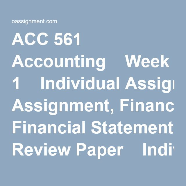 ACC 561 Accounting  Week 1  Individual Assignment, Financial Statement Review Paper  Individual Assignment, Wileyplus BE1-7, BE1-8, BE1-9  Discussion Question 1 and 2  Wileyplus Practice Quiz  Week 2  Individual Assignment, Sarbanes-Oxley Act of 2002  Individual Assignment, Wileyplus E13-5, E13-6, E13-8, E13-9  Learning Team Summary  Learning Team Reflection  Discussion Question 1 and 2  Wileyplus Practice Quiz  Week 3  Individual Assignment, American Corporation ...