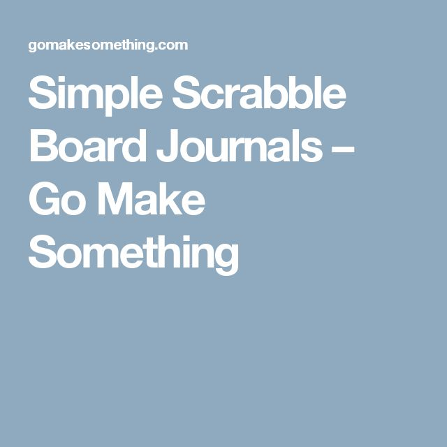 Simple Scrabble Board Journals – Go Make Something