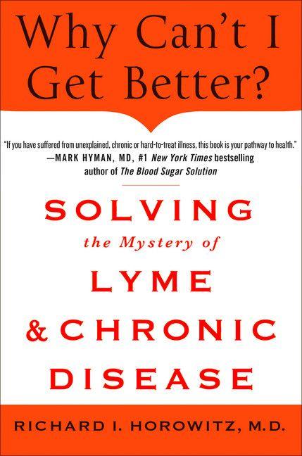 Why Can't I Get Better? Solving the Mystery of Lyme and Chronic Disease Richard…
