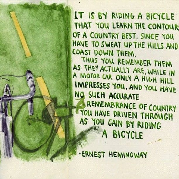 Hemingway quote on traveling by bike. Cycling slows us down enough to enjoy life!