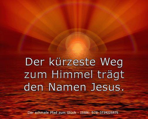 Der kürzeste Weg zum Himmel trägt den Namen Jesus. www.jesus-christus.at