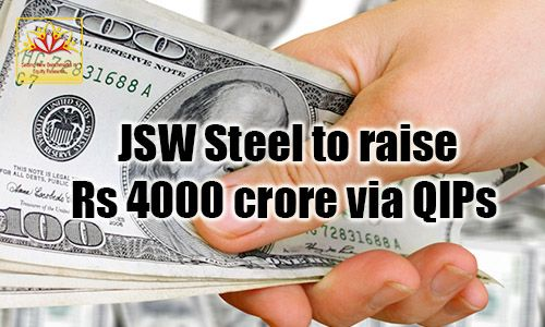 JSW Steel is planning to raise up to Rs 4,000 crore through the Qualified Institutional Placement (QIP) route as the steel maker is targeting a  capacity of 40 million tonnes per annum (MTPA) by 2025. Read on to know more about their latest plan.