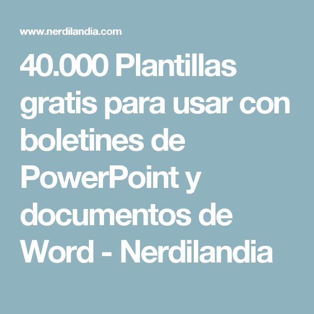40.000 Plantillas gratis para usar con boletines de PowerPoint y documentos de Word - Nerdilandia