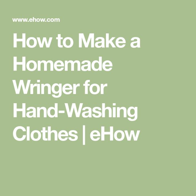 How to Make a Homemade Wringer for Hand-Washing Clothes | eHow
