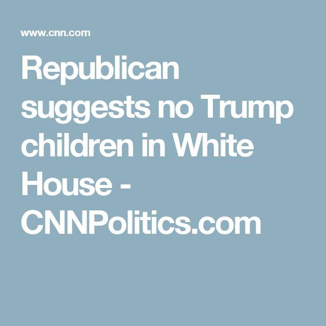 Republican suggests no Trump children in White House - CNNPolitics.com
