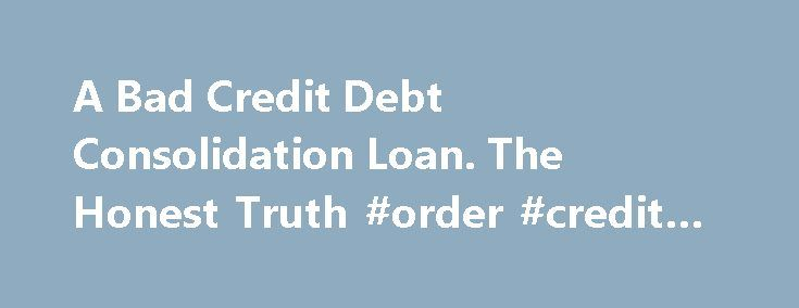 A Bad Credit Debt Consolidation Loan. The Honest Truth #order #credit #report http://credit.remmont.com/a-bad-credit-debt-consolidation-loan-the-honest-truth-order-credit-report/  #debt consolidation loans for bad credit # A Bad Credit Debt Consolidation Loan Are There Better Options? I hate to Read More...The post A Bad Credit Debt Consolidation Loan. The Honest Truth #order #credit #report appeared first on Credit.
