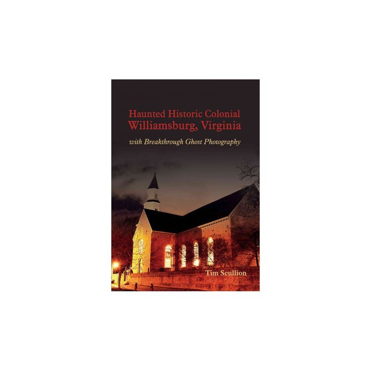 Haunted Historic Colonial Williamsburg. Virginia : With Breakthrough Ghost Photography (Paperback) (Tim
