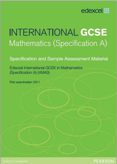 Edexcel Mathematics (A) IGCSE (4MA0) Specification. Exam June 2017-January 2019. http://qualifications.pearson.com/content/dam/pdf/International%20GCSE/Mathematics%20A/2009/Specification%20and%20sample%20assessments/UG022527-International-GCSE-in-Mathematics-Spec-A-for-web.pdf