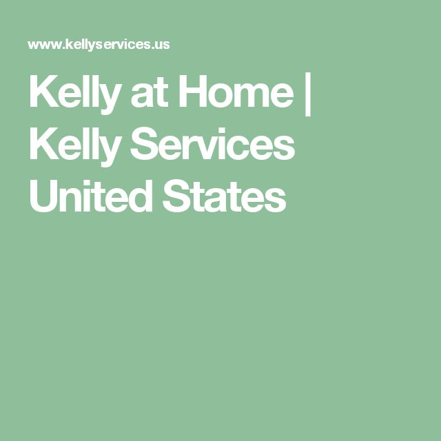 Kelly at Home | Kelly Services United States