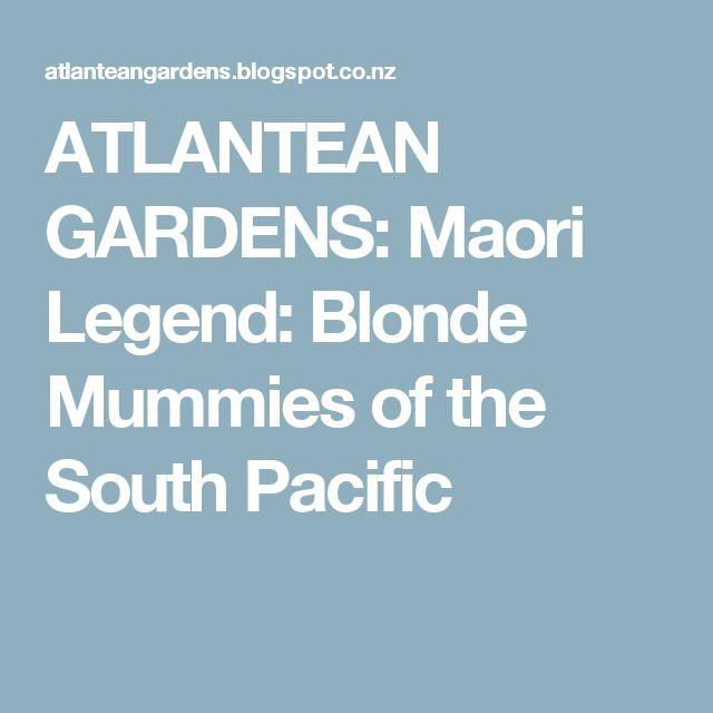 ATLANTEAN GARDENS: Maori Legend: Blonde Mummies of the South Pacific