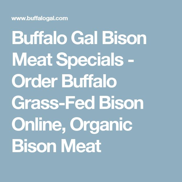 Buffalo Gal Bison Meat Specials - Order Buffalo Grass-Fed Bison Online, Organic Bison Meat