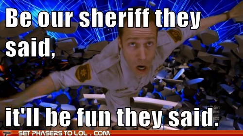 Be our Sheriff they said, it'll be fun they said. #Eureka