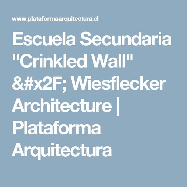 "Escuela Secundaria ""Crinkled Wall"" / Wiesflecker Architecture 