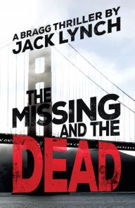 """The Missing and the Dead By Jack Lynch - An electrifying Edgar Award nominee! The hunt for a missing insurance investigator leads PI Peter Bragg down an unsettling rabbit hole that could mean his own demise. """"Authentic, gripping, gritty"""" (The San Francisco Examiner)."""