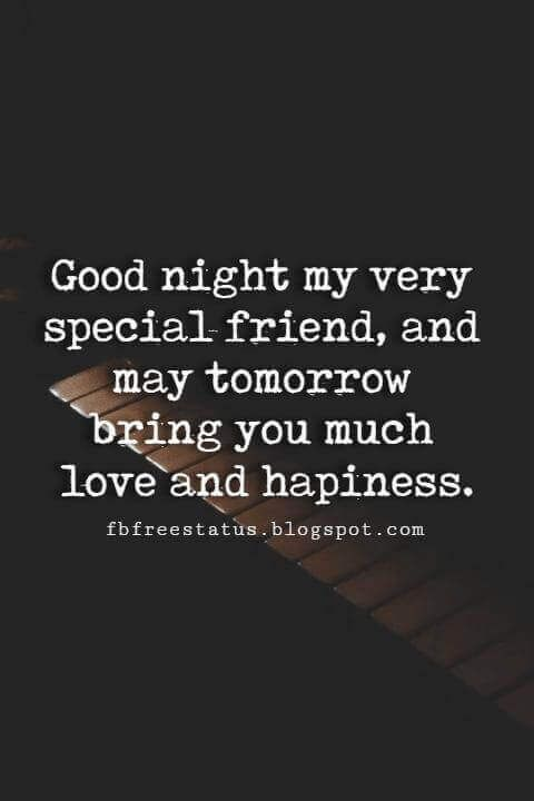 good night quotes for friends, Good night my very special friend, and may tomorrow bring you much love and hapiness.