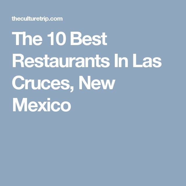 The 10 Best Restaurants In Las Cruces, New Mexico