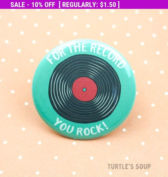 Moving SALE For The Record You Rock! - Funny Vinyl Record Pin Back Button - Vinyl Record - Badge - Magnet - Fridge Magnet - For The Record