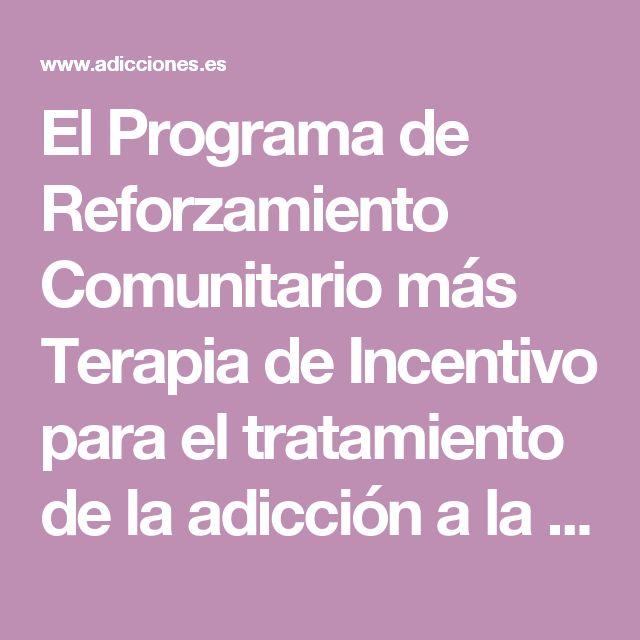 El Programa de Reforzamiento Comunitario más Terapia de Incentivo para el tratamiento de la adicción a la cocaína   Secades-Villa   Adicciones