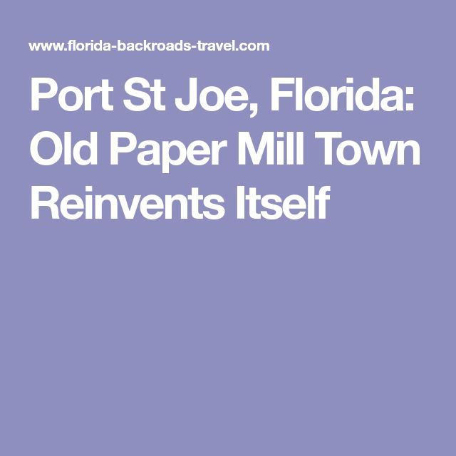 Port St Joe, Florida: Old Paper Mill Town Reinvents Itself