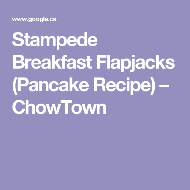 Stampede Breakfast Flapjacks (Pancake Recipe) – ChowTown