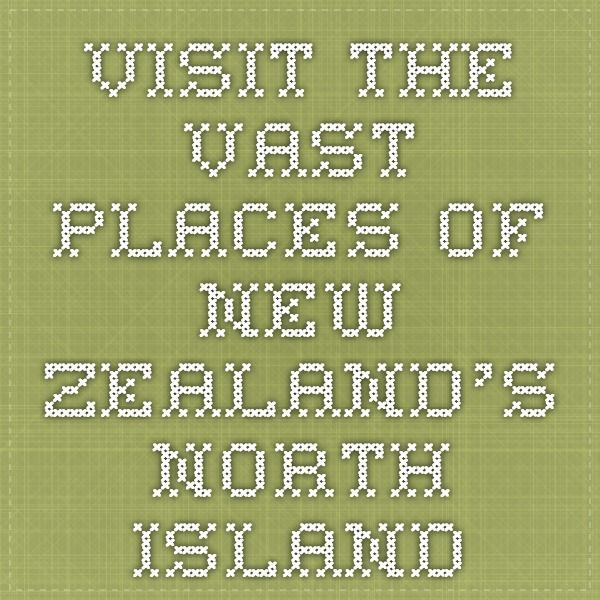 Visit the Vast PLaces of New Zealand's North Island