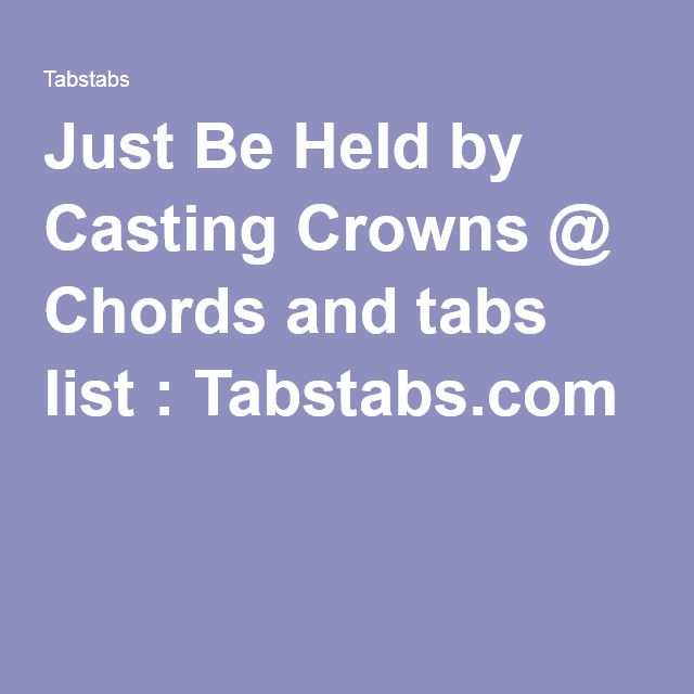 Just Be Held By Casting Crowns Chords And Tabs List Tabstabs