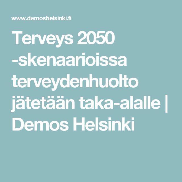 Terveys 2050 -skenaarioissa terveydenhuolto jätetään taka-alalle   Demos Helsinki