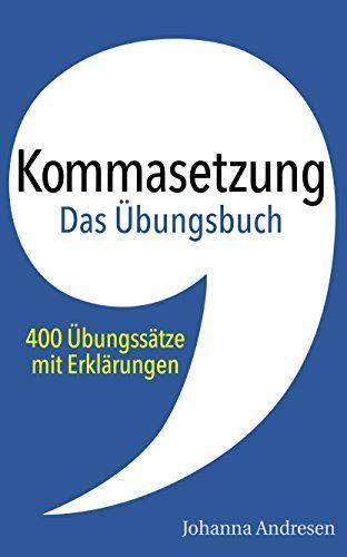 Kommasetzung - Das Übungsbuch: 400 Übungssätze mit Erklärungen. Das Übungsbuch zum Crashkurs für Studierende (Rechtschreibung und Zeichensetzung 2)