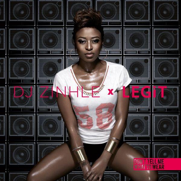 DJ Zinhle x LEGiT. #Turnuptheheat