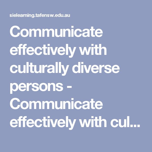 Communicate effectively with culturally diverse persons - Communicate effectively with culturally diverse persons