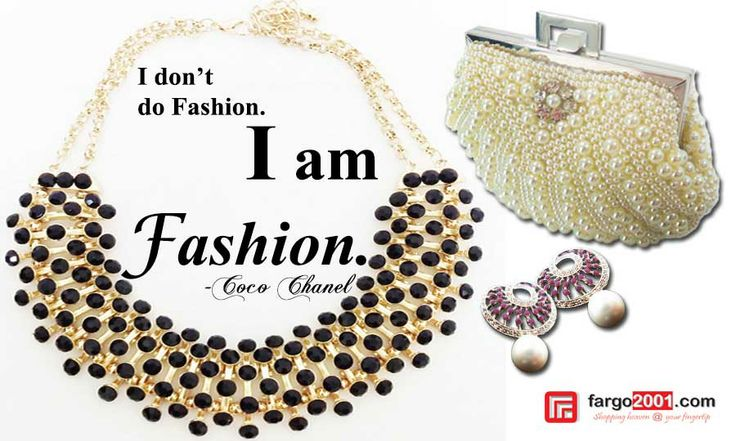"""I don't do Fashion. I am Fashion"" - Coco Chanel. Get your fashion accessories NOW at http://fargo2001.com/fashion-299"