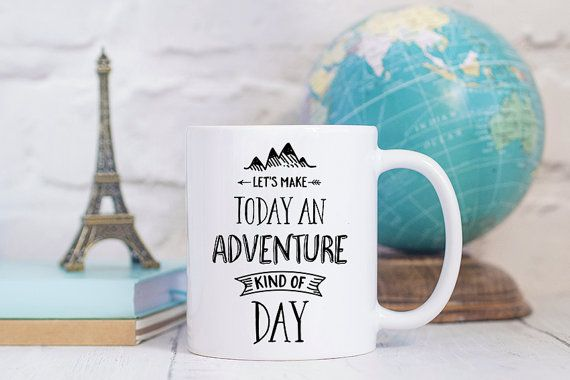 Coffee Mug Lets Make Today an Adventure Kind of Day   by FoxyMug