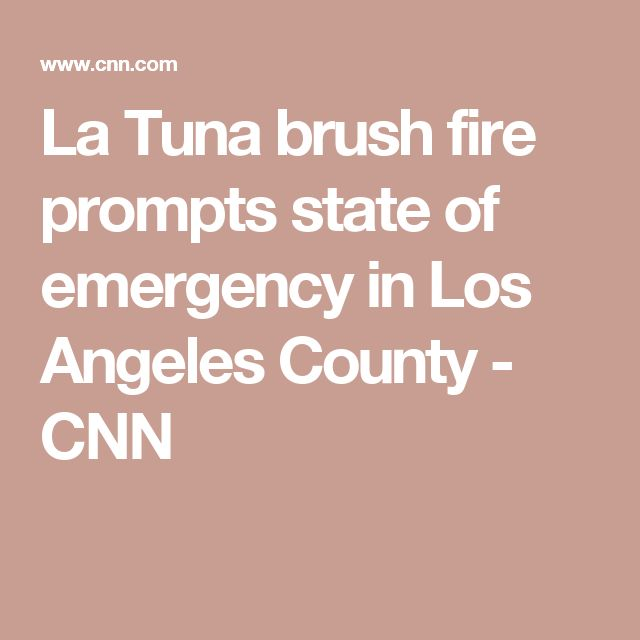 La Tuna brush fire prompts state of emergency in Los Angeles County - CNN