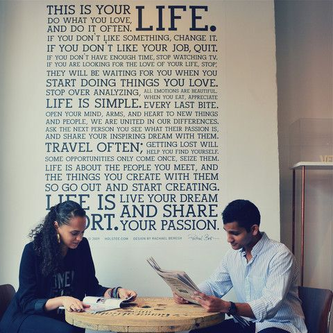 I think its important to adorn your walls with good words. This wall decal of the Holstee manifesto seems like it would be epic