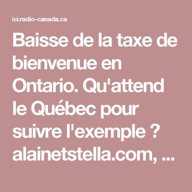 Baisse de la taxe de bienvenue en Ontario. Qu'attend le Québec pour suivre l'exemple ?  alainetstella.com, alainstella.com, alainstjean.com, equipealainstjean.com