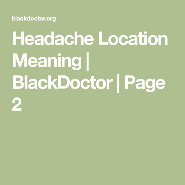 Headache Location Meaning | BlackDoctor | Page 2