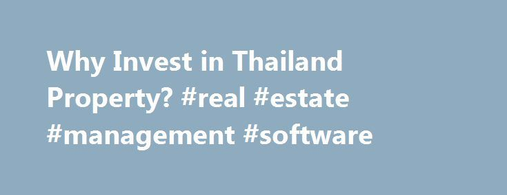 Why Invest in Thailand Property? #real #estate #management #software http://real-estate.remmont.com/why-invest-in-thailand-property-real-estate-management-software/  #real estate thailand # Thailand Welcome to the Land of Smiles! Few places in the world currently offer as much potential for the smart international real estate investor than buying property in Thailand.  Prices in the Kingdom have been rising steadily over the past decade and there are no signs that the country s growth… Read…