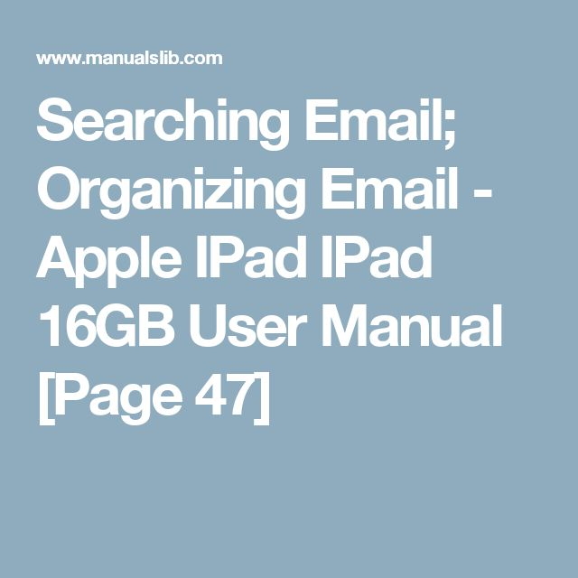 Searching Email; Organizing Email - Apple IPad IPad 16GB User Manual [Page 47]