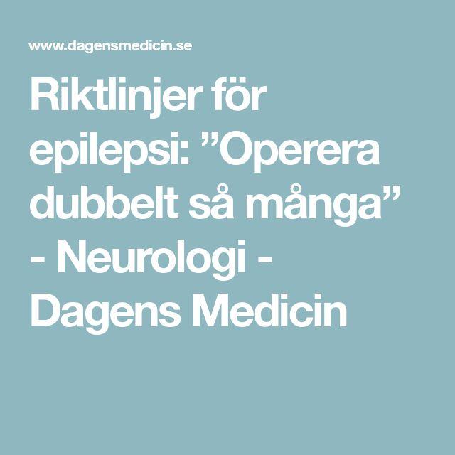 """Riktlinjer för epilepsi: """"Operera dubbelt så många"""" - Neurologi - Dagens Medicin"""