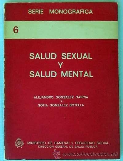 Salud sexual y salud mental / Alejandro González García y Sofía González Botella. (1980) Madrid : Dirección General de Salud Pública, 1980.  http://absysnetweb.bbtk.ull.es/cgi-bin/abnetopac?TITN=395167