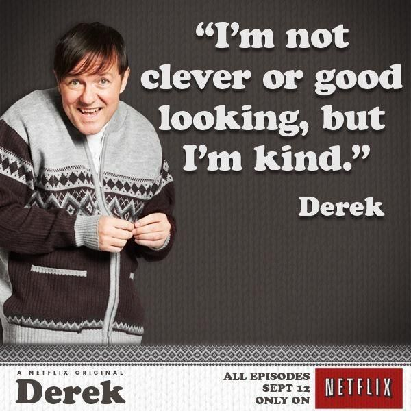 Derek- One of the most moving shows... Ricky Gervais plays such a great character.