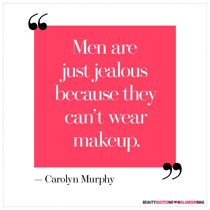 """""""Men are just jealous because they can't wear makeup"""""""