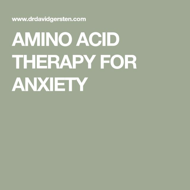 AMINO ACID THERAPY FOR ANXIETY