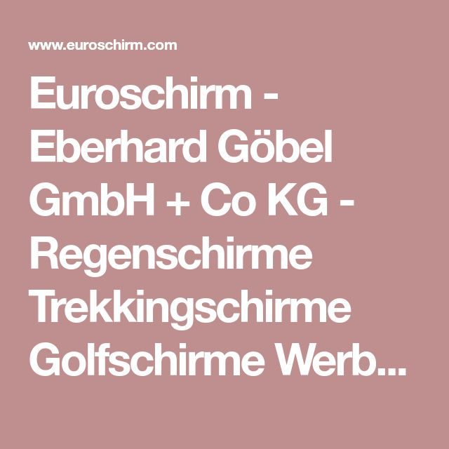 Euroschirm - Eberhard Göbel GmbH + Co KG - Regenschirme Trekkingschirme Golfschirme Werbeschirme
